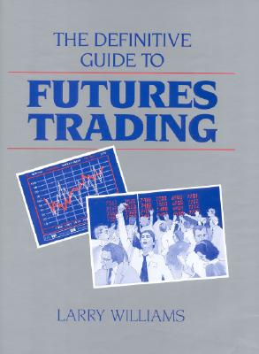The Definitive Guide to Futures Trading By Williams, Larry